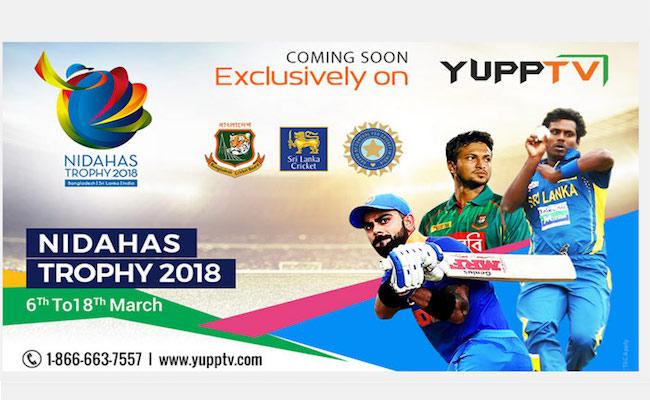YuppTV Exclusively Broadcast Hero Nidahas Trophy 2018